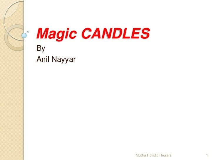 Magic CANDLESByAnil Nayyar              Mudra Holistic Healers   1