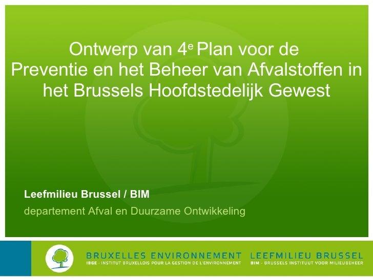 Ontwerp van 4 e  Plan voor de  Preventie en het Beheer van Afvalstoffen in het Brussels Hoofdstedelijk Gewest Leefmilieu B...