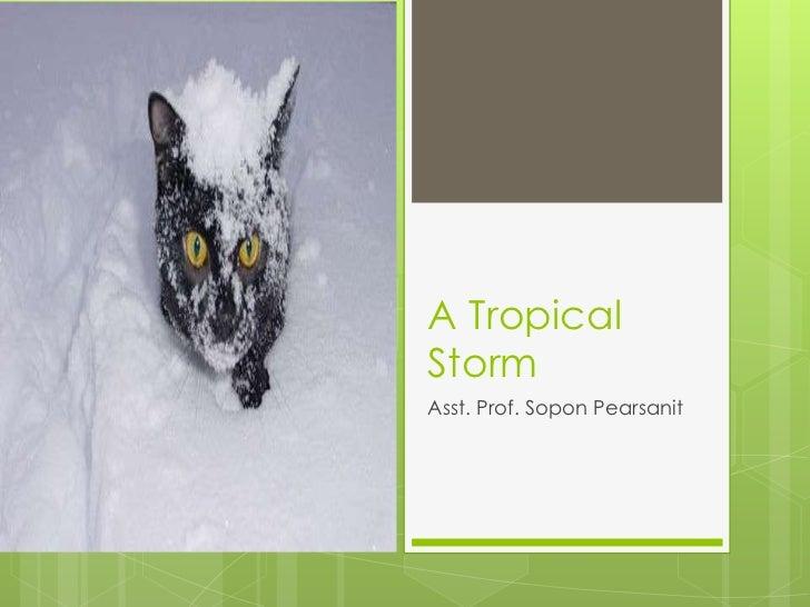 A TropicalStormAsst. Prof. Sopon Pearsanit