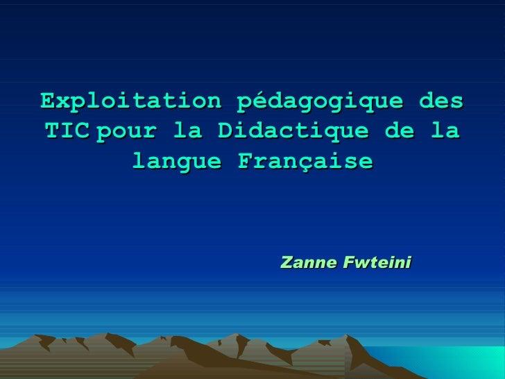 Exploitation pédagogique des TIC   pour la Didactique de la langue Française Zanne Fwteini