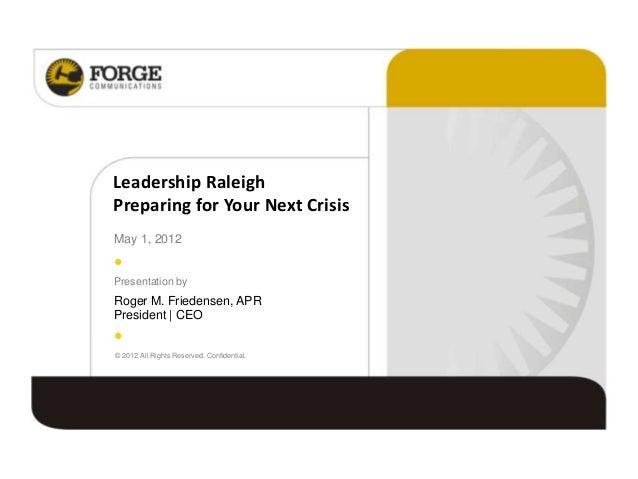 Leadership RaleighPreparing for Your Next CrisisMay 1, 2012Presentation byRoger M. Friedensen, APRPresident | CEO© 2012 Al...