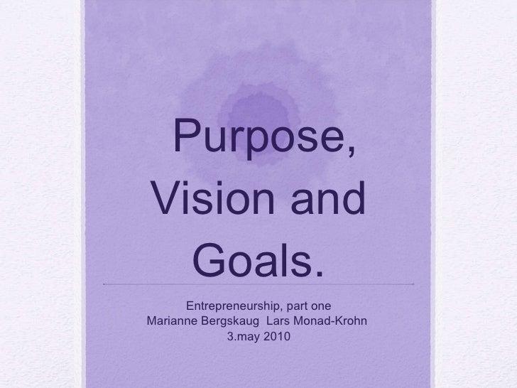Purpose, Vision and Goals. Entrepreneurship, part one Marianne Bergskaug  Lars Monad-Krohn  3.may 2010