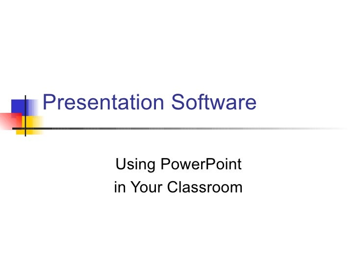 Presentation Software Using PowerPoint in Your Classroom