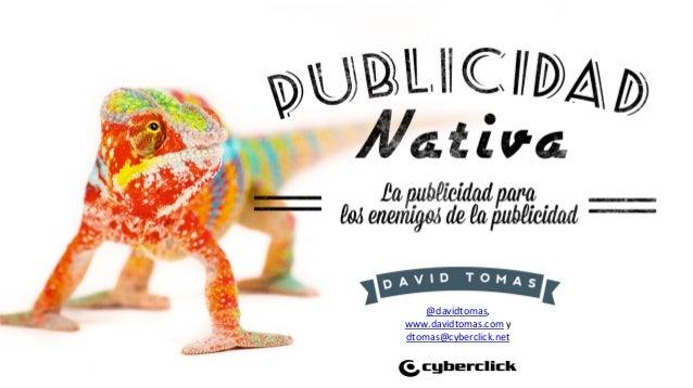 @davidtomas,     www.davidtomas.com  y   dtomas@cyberclick.net