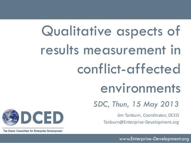 Qualitative aspects ofresults measurement inconflict-affectedenvironmentsSDC, Thun, 15 May 2013www.Enterprise-Development....
