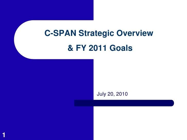C-SPAN Strategic Overview         & FY 2011 Goals                July 20, 20101