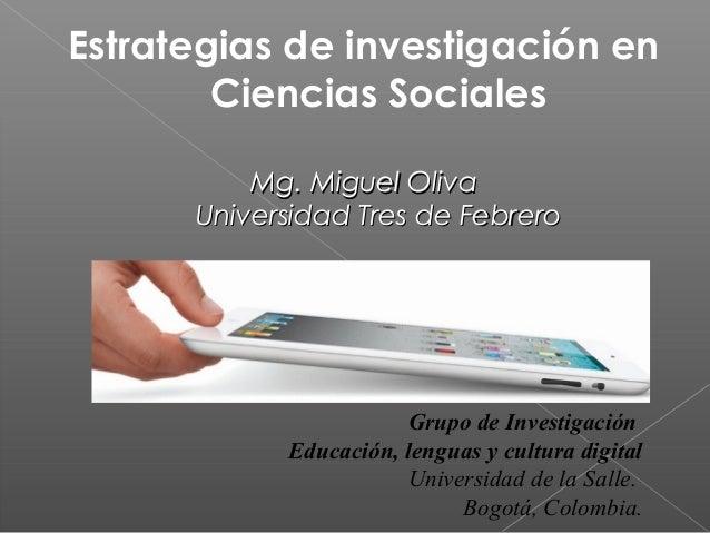 Estrategias de investigación en Ciencias Sociales Mg. Miguel OlivaMg. Miguel Oliva Universidad Tres de FebreroUniversidad ...