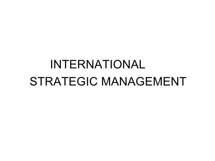 <ul><li>INTERNATIONAL  </li></ul><ul><li>STRATEGIC MANAGEMENT </li></ul>