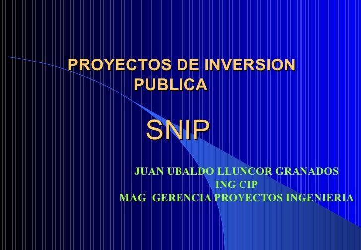PROYECTOS DE INVERSION   PUBLICA     SNIP JUAN UBALDO LLUNCOR GRANADOS ING CIP MAG  GERENCIA PROYECTOS INGENIERIA
