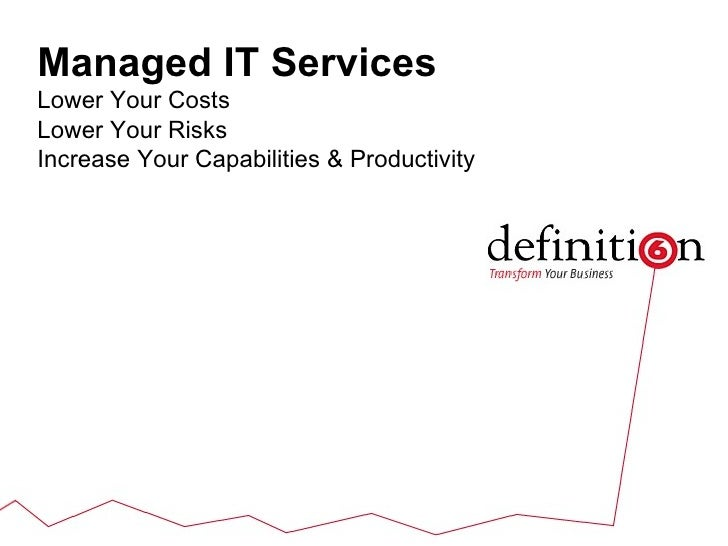 Managed IT Services Lower Your Costs Lower Your Risks  Increase Your Capabilities & Productivity