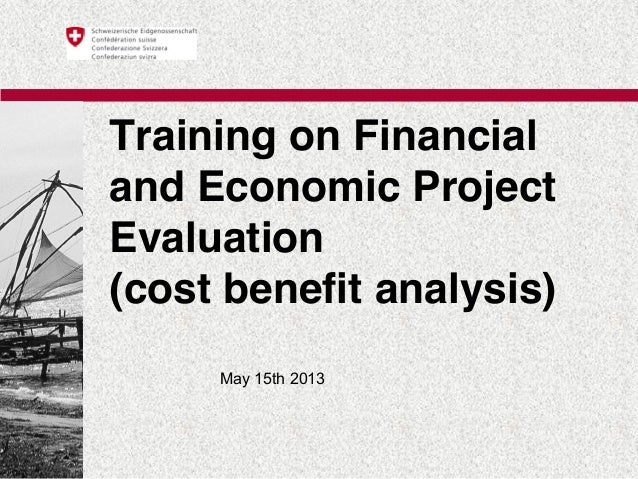 Training on Financialand Economic ProjectEvaluation(cost benefit analysis)May 15th 2013