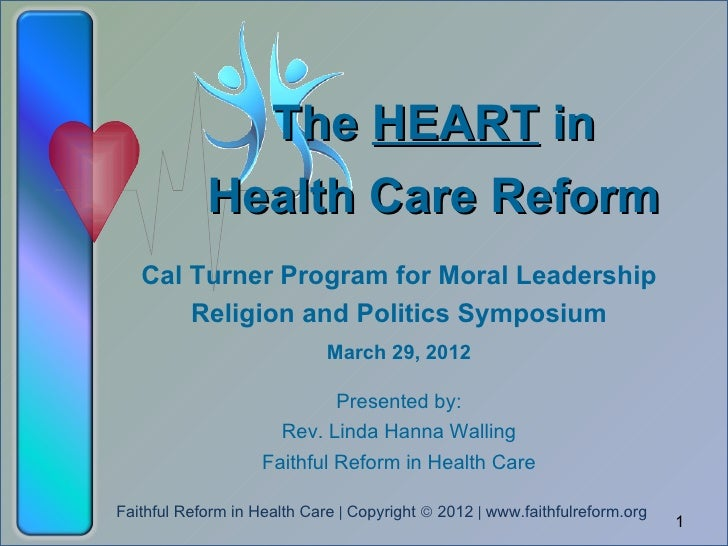 The HEART in            Health Care Reform   Cal Turner Program for Moral Leadership       Religion and Politics Symposium...