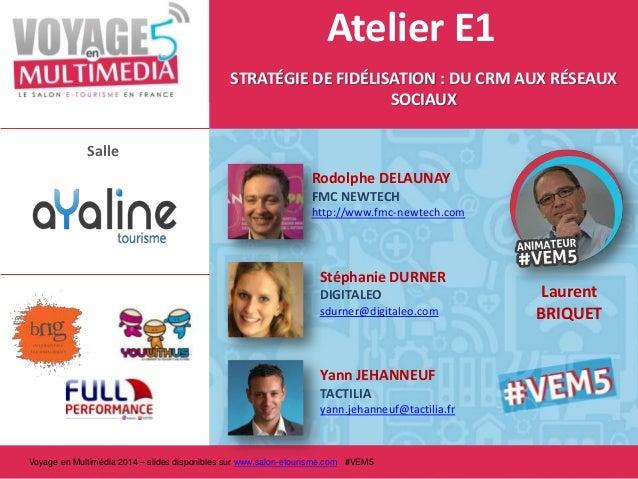 Atelier E1 STRATÉGIE DE FIDÉLISATION : DU CRM AUX RÉSEAUX SOCIAUX Salle Rodolphe DELAUNAY FMC NEWTECH http://www.fmc-newte...