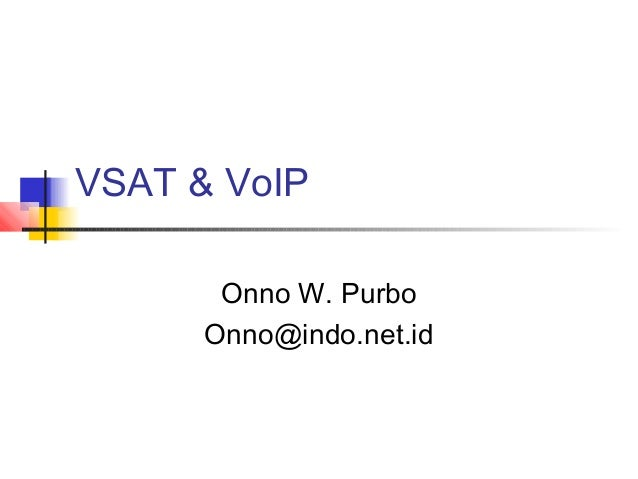 VSAT & VoIP       Onno W. Purbo      Onno@indo.net.id