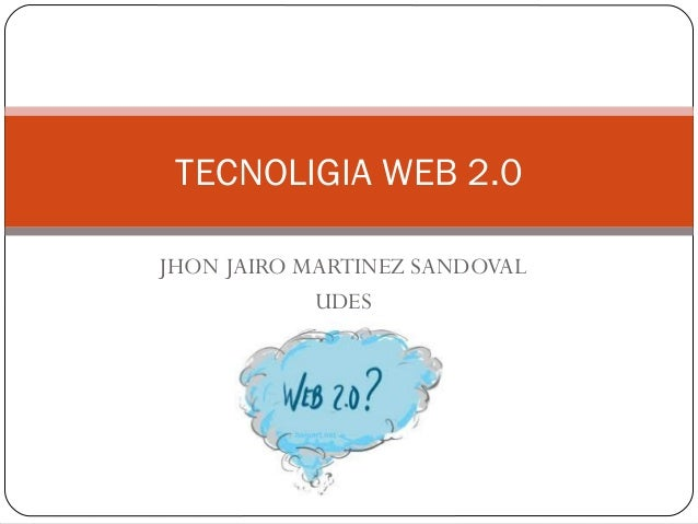 TECNOLIGIA WEB 2.0JHON JAIRO MARTINEZ SANDOVAL            UDES