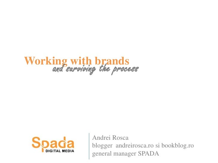 Working with brands<br />and surviving the process<br />Andrei Rosca<br />blogger  andreirosca.ro si bookblog.ro<br />gene...