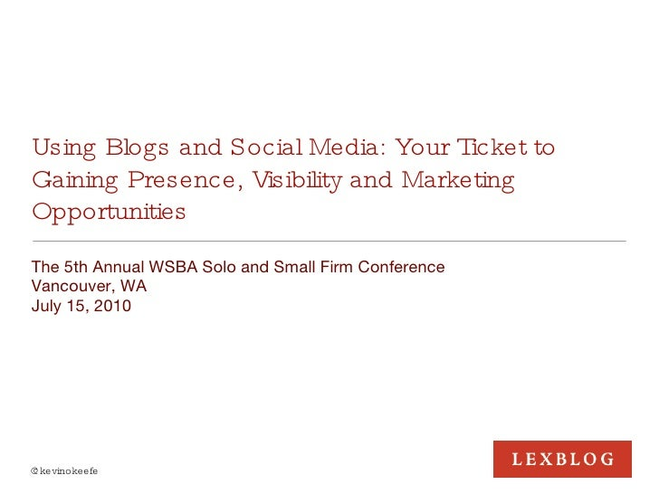 Using Blogs and Social Media: Your Ticket to Gaining Presence, Visibility and Marketing Opportunities <ul><li>The 5th Annu...