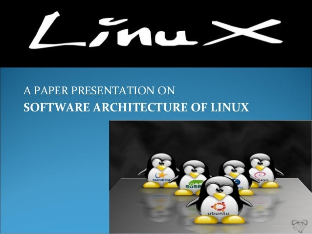A PAPER PRESENTATION ONSOFTWARE ARCHITECTURE OF LINUX