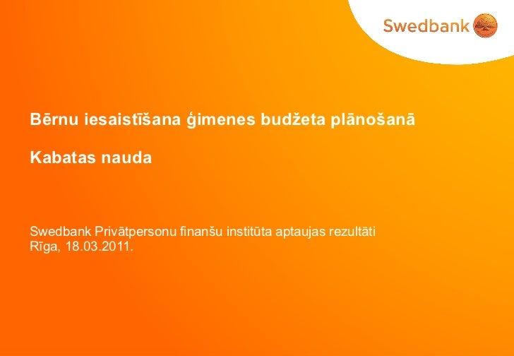 Bērnu iesaistīšana ģimenes budžeta plānošanā Kabatas nauda Swedbank Privātpersonu finanšu institūta aptaujas rezultāti Rīg...