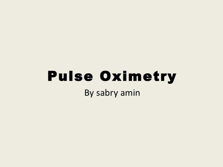 Pulse Oximetry    By sabry amin