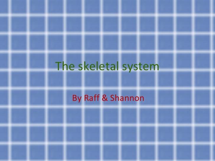 The skeletal system By Raff & Shannon