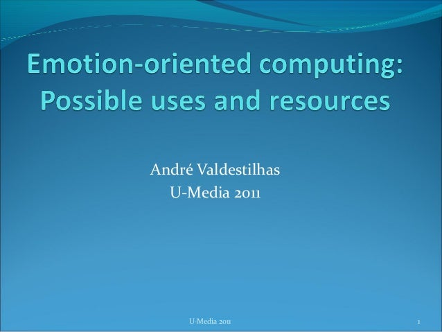 Emotion-oriented computing: Possible uses and resources