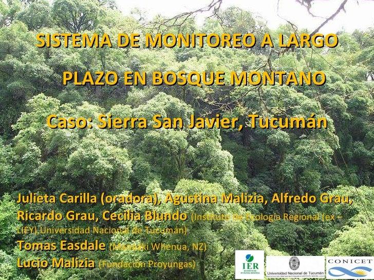 <ul><li>SISTEMA DE MONITOREO A LARGO PLAZO EN BOSQUE MONTANO </li></ul><ul><li>Caso: Sierra San Javier, Tucumán </li></ul>...