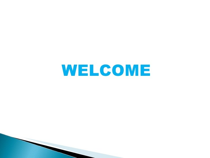 <ul><li>WELCOME </li></ul>
