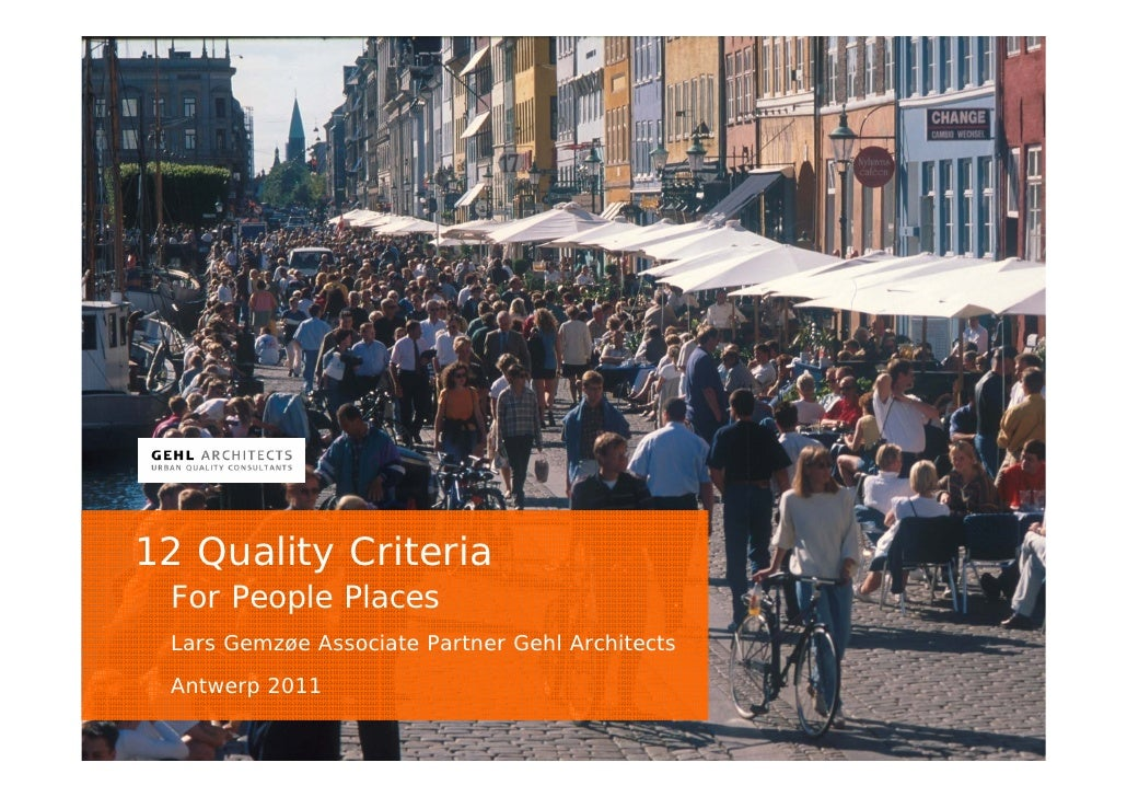 12 Quality Criteria For People Places Lars Gemzøe Associate Partner Gehl Architects Antwerp 2011