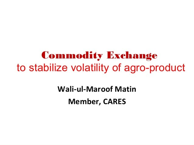 Commodity Exchange to Stabilize Volatility of Prices of Ago – Products