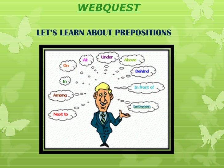WEBQUESTLET'S LEARN ABOUT PREPOSITIONS