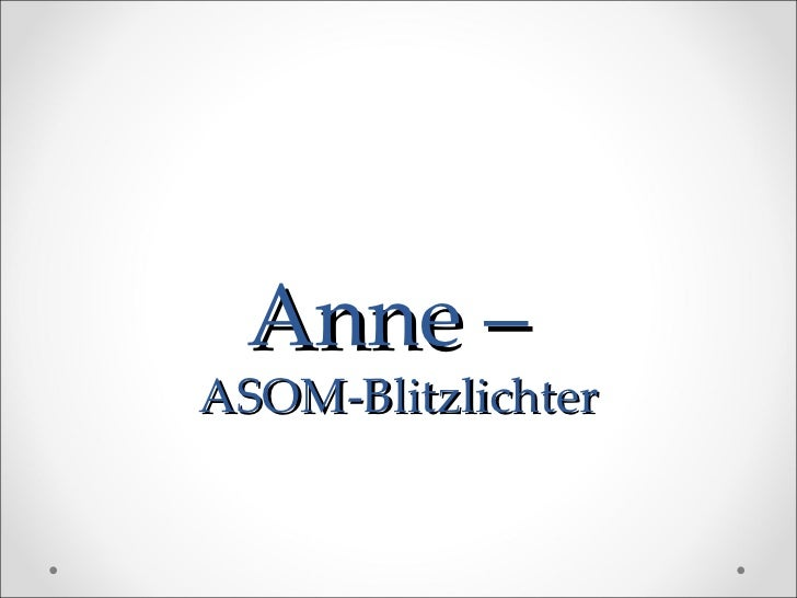 Anne –  ASOM-Blitzlichter