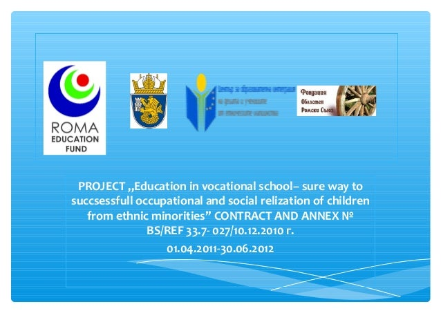 """PROJECT """"Education in vocational school– sure way to succsessfull occupational and social relization of children from ethn..."""