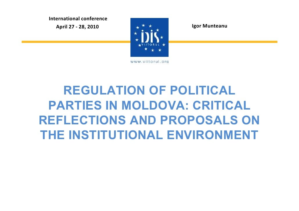 International conference     April 27 - 28, 2010     Igor Munteanu        REGULATION OF POLITICAL  PARTIES IN MOLDOVA: CRI...