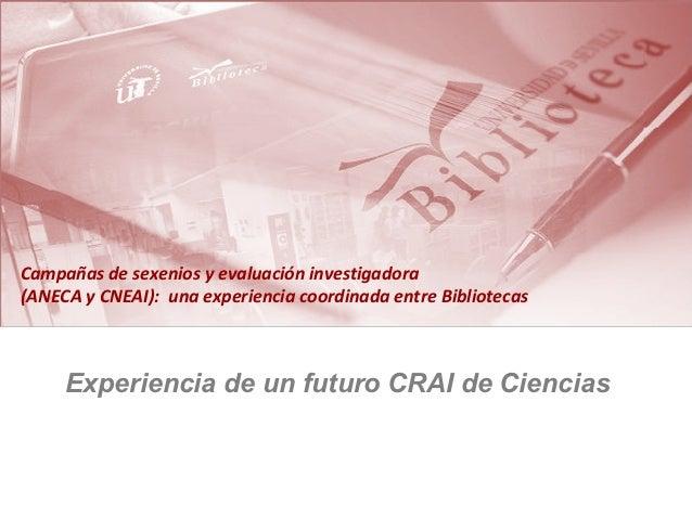 Campañas de sexenios y evaluación investigadora(ANECA y CNEAI): una experiencia coordinada entre Bibliotecas     Experienc...