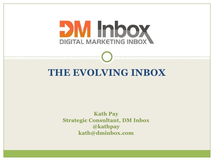 THE EVOLVING INBOX Kath Pay Strategic Consultant, DM Inbox @kathpay [email_address]