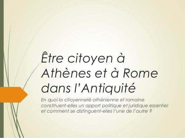 Être citoyen à Athènes et à Rome dans l'Antiquité En quoi la citoyenneté athénienne et romaine constituent-elles un apport...