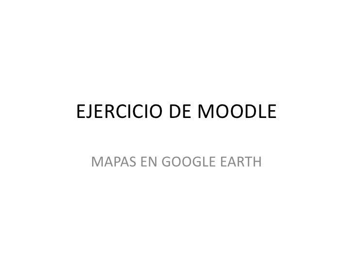 EJERCICIO DE MOODLE   MAPAS EN GOOGLE EARTH
