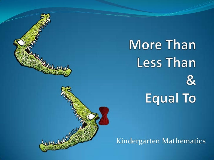 More Than Less Than&Equal To <br />Kindergarten Mathematics<br />