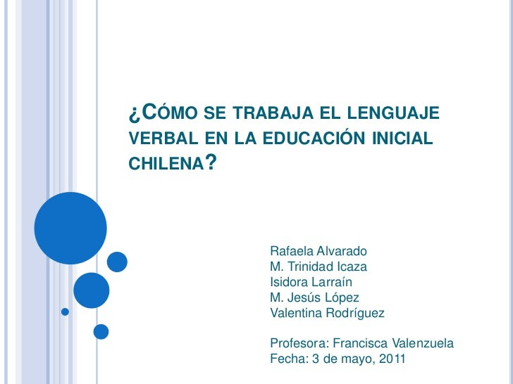 ¿Cómo se trabaja el lenguaje verbal en la educación inicial chilena?<br />Rafaela AlvaradoM. Trinidad Icaza<br />Isidora L...