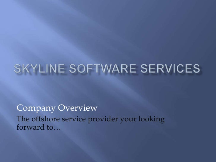 Skyline Software Services<br />Company Overview<br />The offshore service provider your looking forward to…<br />