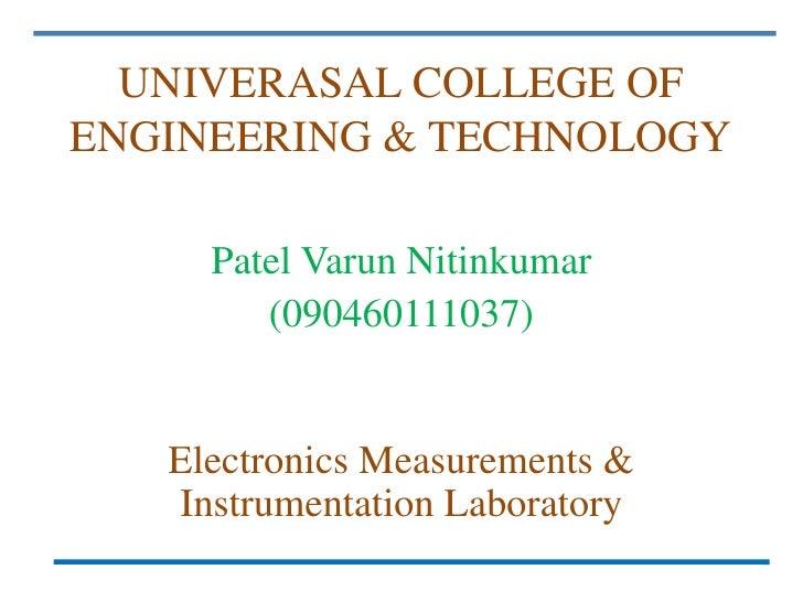 UNIVERASAL COLLEGE OFENGINEERING & TECHNOLOGY     Patel Varun Nitinkumar        (090460111037)   Electronics Measurements ...