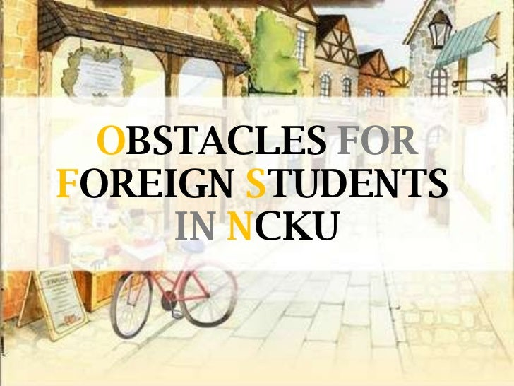 O BSTACLES   FOR   F OREIGN   S TUDENTS   IN   N CKU