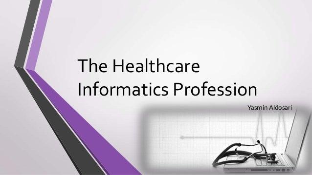 The Healthcare Informatics Profession Yasmin Aldosari