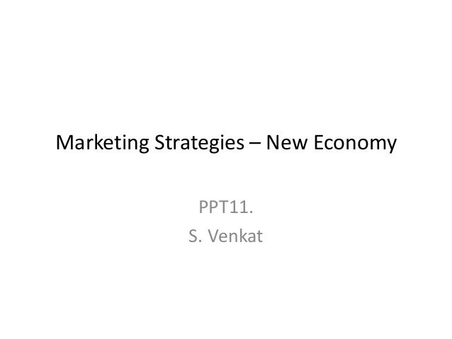 Marketing Strategies – New Economy PPT11. S. Venkat