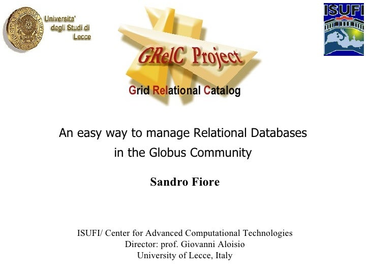An easy way to manage Relational Databases  in the Globus Community  Sandro Fiore ISUFI/ Center for Advanced Computational...