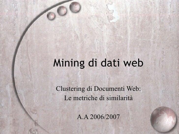 Mining di dati web Clustering di Documenti Web: Le metriche di similarità A.A 2006/2007