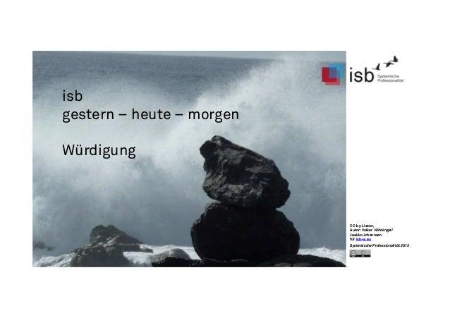 CC-by-Lizenz, Autor: Volker Köhninger/ Jaakko Johannsen für isb-w.eu Systemische Professionalität 2013 isb gestern – heute...