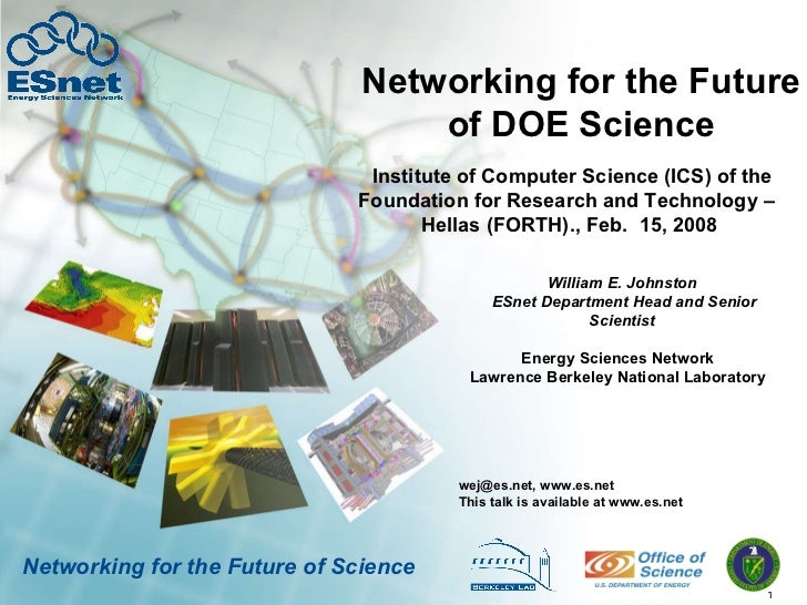 Networking for the Future of DOE Science William E. Johnston  ESnet Department Head and Senior Scientist wej@es.net, www.e...