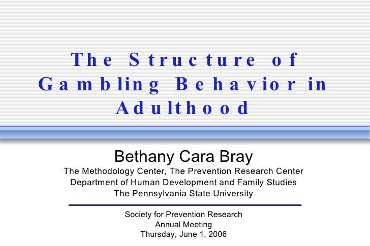 The Structure of Gambling Behavior in Adulthood Bethany Cara Bray The Methodology Center, The Prevention Research Center D...
